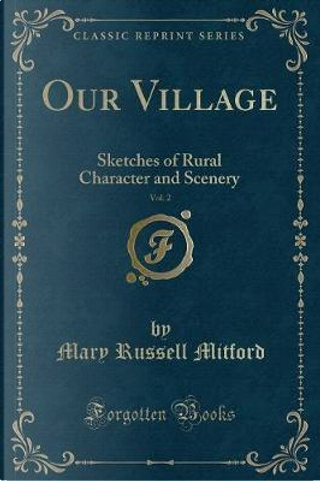 Our Village, Vol. 2 by Mary Russell Mitford