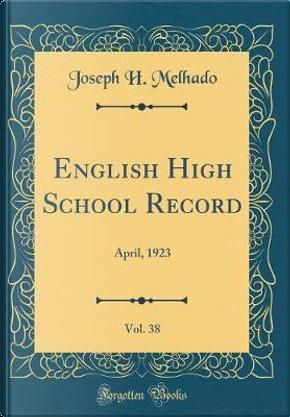 English High School Record, Vol. 38 by Joseph H. Melhado