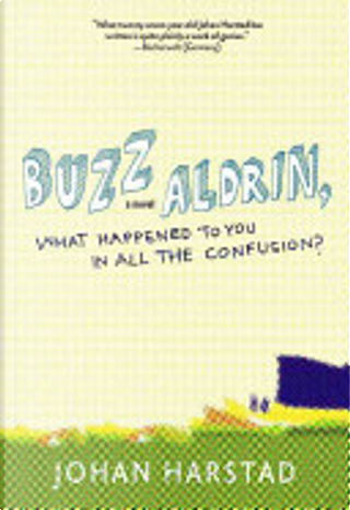 Buzz Aldrin, What Happened to You in All the Confusion? by Johan Harstad, Deborah Dawkin