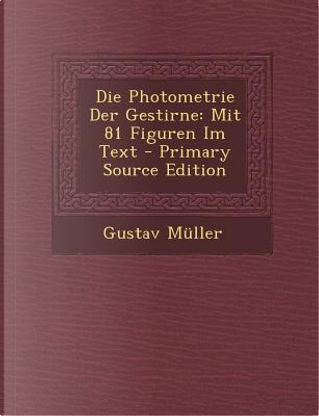 Die Photometrie Der Gestirne by Gustav Muller