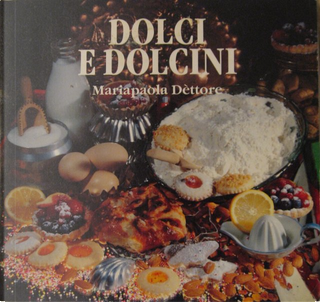 Dolci e dolcini by Mariapaola Dèttore