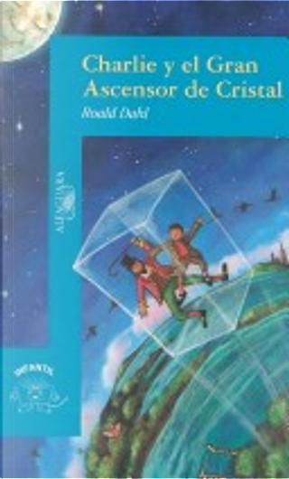 Charlie Y El Gran Ascensor De Cristal by Roald Dahl