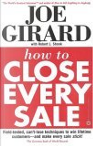 How to Close Every Sale by Robert L. Shook, Joe Girard, Robert Casemore