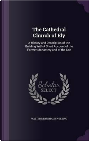 The Cathedral Church of Ely by Walter Debenham Sweeting
