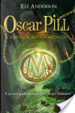 Oscar Pill e a revelação dos Médicus by Eli Anderson