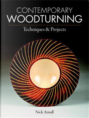 Contemporary Woodturning by Nick Arnull