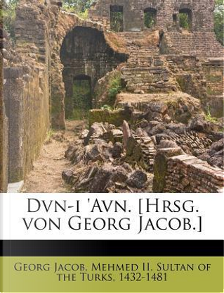 Dvn-I 'Avn. [Hrsg. Von Georg Jacob.] by Georg Jacob