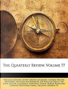 The Quarterly Review, Volume 77 by William Gifford