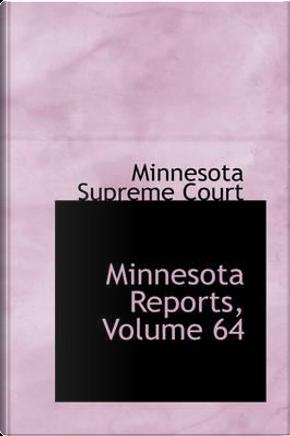 Minnesota Reports, Volume 64 by Minnesota Supreme Court