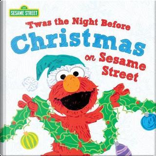 'twas the Night Before Christmas on Sesame Street by Sesame Workshop
