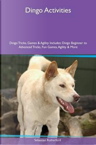Dingo Activities Dingo Tricks, Games & Agility Includes by Sebastian Rutherford