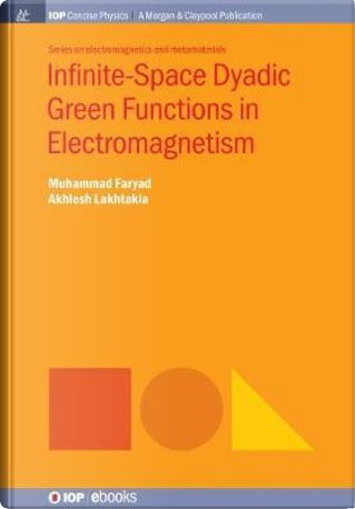 Infinite-space Dyadic Green Functions in Electromagnetism by Muhammad Faryad