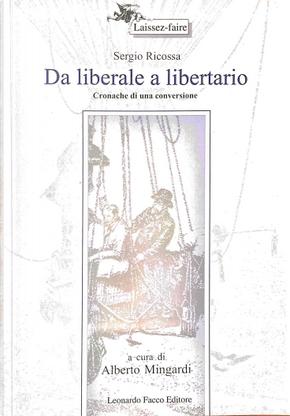 Da liberale a libertario by Sergio Ricossa