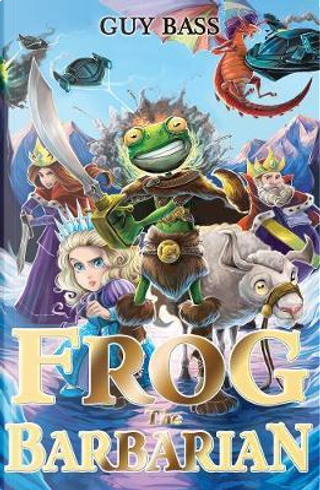 Frog the Barbarian (The Legend of Frog) by Guy Bass