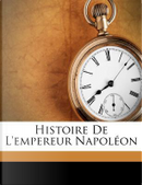 Histoire de L'Empereur Napoleon by Abel Hugo
