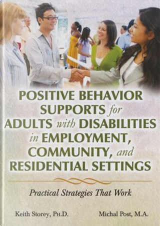 Positive Behavior Supports for Adults With Disabilities in Employment, Community, and Residential Settings by Keith, Ph.D. Storey