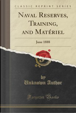 Naval Reserves, Training, and Matériel by Author Unknown