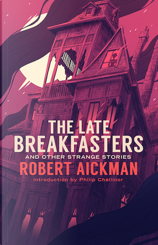 The Late Breakfasters and Other Strange Stories by Robert Aickman
