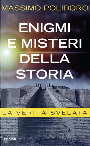 Enigmi e misteri della storia. La verità svelata by Massimo Polidoro