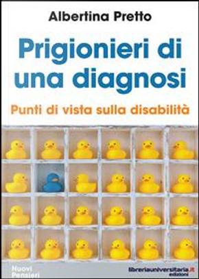 Prigionieri di una diagnosi. Punti di vista sulla disabilità by Albertina Pretto