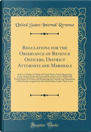 Regulations for the Observance of Revenue Officers, District Attorneys and Marshals by United States Internal Revenue