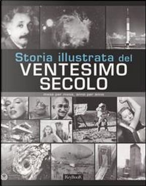 Storia illustrata del ventesimo secolo. Ediz. illustrata by A.a.V.v.