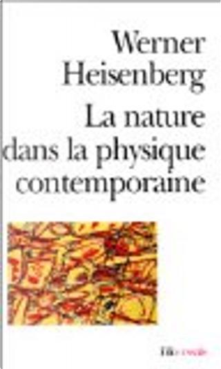 La nature dans la physique contemporaine by Werner Heisenberg
