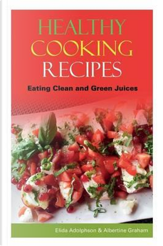 Healthy Cooking Recipes by Elida Adolphson