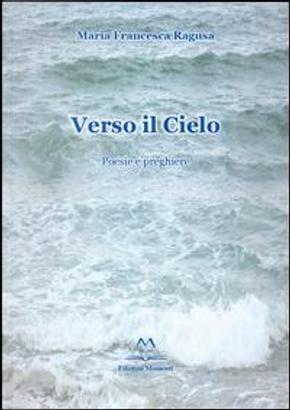 Verso il cielo. Poesie e preghiere by M. Francesca Ragusa