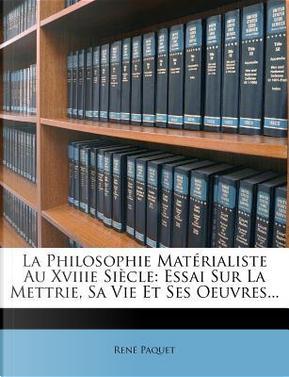 La Philosophie Mat Rialiste Au Xviiie Si Cle by Ren Paquet