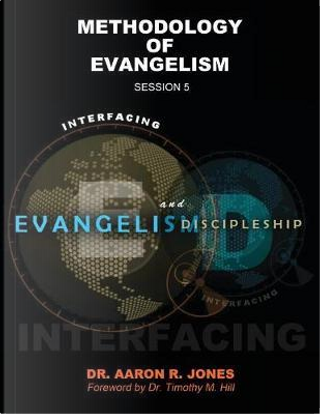 Interfacing Evangelism and Discipleship Session 5 by Aaron R Jones