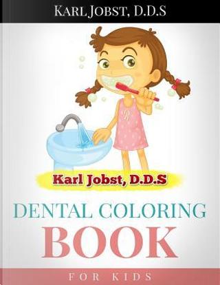 Karl Jobst, D.d.s Dental Coloring Book for Kids by Karl Jobst