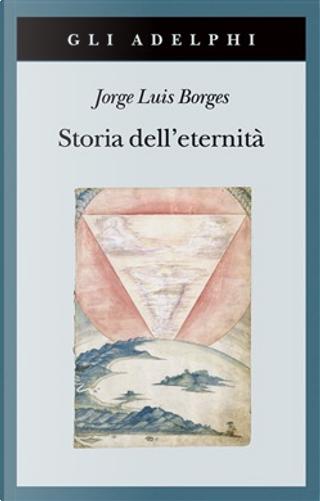 Storia dell'eternità by Jorge Luis Borges