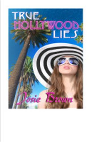 True Hollywood Lies by Josie Brown