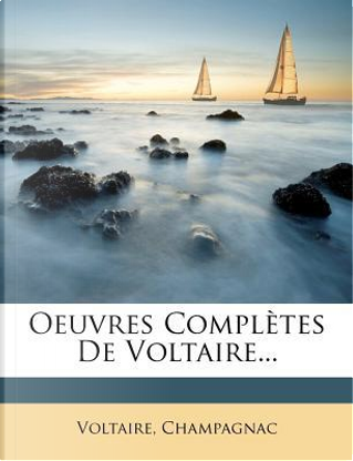 Oeuvres Completes de Voltaire by Champagnac