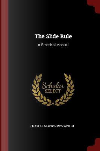 The Slide Rule by Charles Newton Pickworth