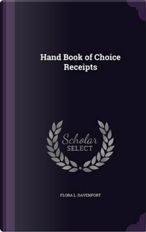 Hand Book of Choice Receipts by Flora L Davenport