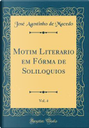 Motim Literario em Fórma de Soliloquios, Vol. 4 (Classic Reprint) by José Agostinho de Macedo