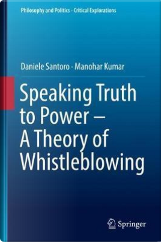 Speaking Truth to Power - a Theory of Whistleblowing by Daniele Santoro