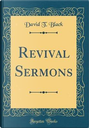 Revival Sermons (Classic Reprint) by David T. Black