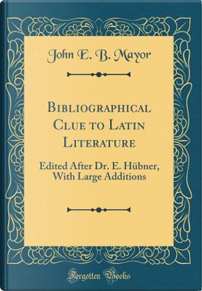 Bibliographical Clue to Latin Literature by John E. B. Mayor