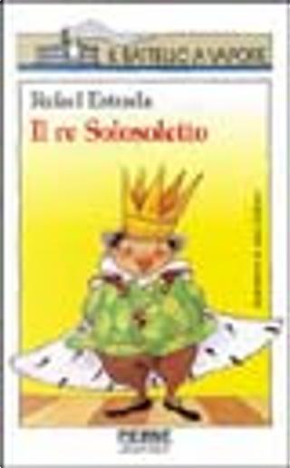 Il re Solosoletto by Rafael Estrada
