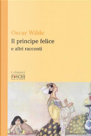 Il principe felice e altri racconti by Oscar Wilde