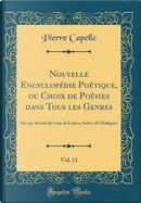 Nouvelle Encyclopédie Poétique, ou Choix de Poésies dans Tous les Genres, Vol. 11 by Pierre Capelle