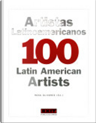 100 artistas latinoamericanos - 100 Latin American Artists by