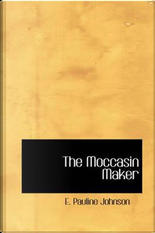 The Moccasin Maker by E. Pauline Johnson