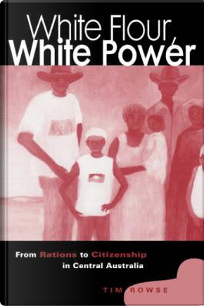 White Flour, White Power by Tim Rowse