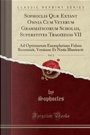 Sophoclis Quæ Extant Omnia Cum Veterum Grammaticorum Scholiis, Superstites Tragoedias VII, Vol. 2 by Sophocles Sophocles