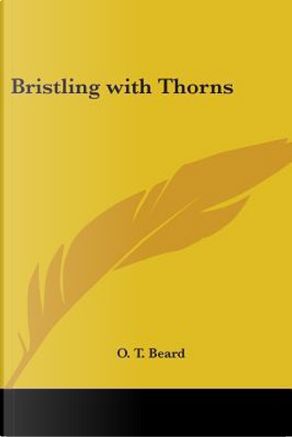 Bristling With Thorns by O. T. Beard