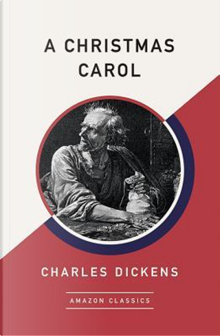 A Christmas Carol (AmazonClassics Edition) by Charles Dickens